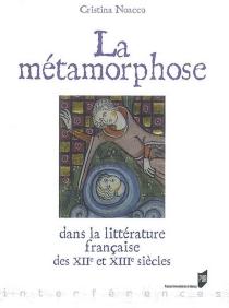 La métamorphose dans la littérature française des XIIe et XIIIe siècles - CristinaNoacco