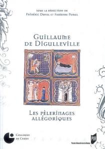 Guillaume de Digulleville : les pèlerinages allégoriques -