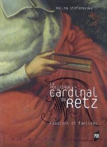 La politique du cardinal de Retz : passions et factions - MalinaStefanovska