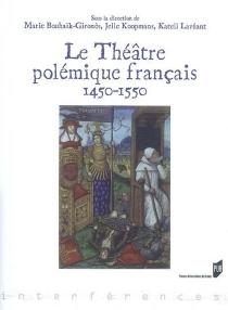 Le théâtre polémique français : 1450-1550 -