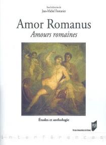 Amor romanus, amours romaines : études et anthologie -