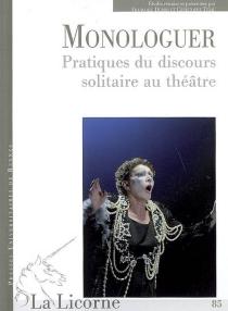 Monologuer : pratiques du discours solitaire au théâtre -