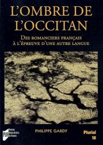 L'ombre de l'occitan : des romanciers français à l'épreuve d'une autre langue - PhilippeGardy