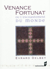 Venance Fortunat ou L'enchantement du monde - Évrard Delbey