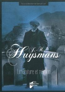 J.-K. Huysmans : littérature et religion : actes du colloque du département des lettres de l'Institut catholique de Rennes -