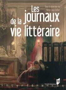 Les journaux de la vie littéraire : actes du colloque de Brest, 18-19 octobre 2007 -
