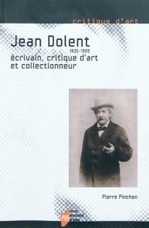 Jean Dolent, 1835-1909 : écrivain, critique d'art et collectionneur - PierrrePinchon