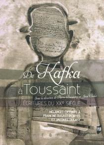 De Kafka à Toussaint : écritures du XXe siècle : mélanges offerts à Francine Dugast-Portes et Jacques Dugast -