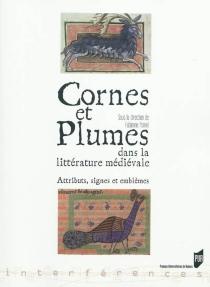 Cornes et plumes dans la littérature médiévale : attributs, signes et emblèmes -