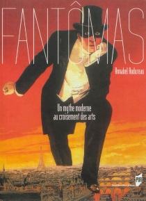 Fantômas : un mythe moderne au croisement des arts - AnnabelAudureau