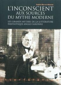 L'inconscient aux sources du mythe moderne : les grands mythes de la littérature fantastique anglo-saxonne - SophieMarret