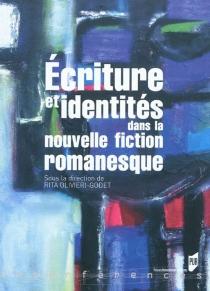 Ecriture et identités dans la nouvelle fiction romanesque -