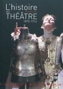 L'histoire au théâtre : 1870-1914 - FlorenceFix