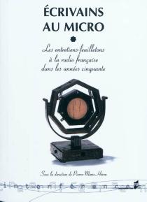 Ecrivains au micro : les entretiens feuilletons à la radio française dans les années cinquante -