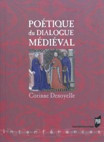 Poétique du dialogue médiéval - CorinneDenoyelle