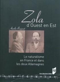 Zola d'Ouest en Est : le naturalisme en France et dans les deux Allemagnes - AurélieBarjonet