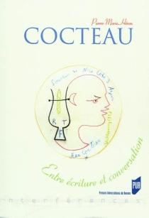 Cocteau : entre écriture et conversation - Pierre-MarieHéron