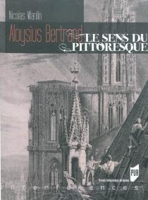 Aloysius Bertrand : le sens du pittoresque : usages et valeurs des arts dans Gaspard de la nuit - NicolasWanlin