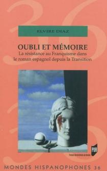 Oubli et mémoire : la résistance au franquisme dans le roman espagnol depuis la Transition - ElvireDiaz