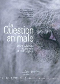 La question animale : entre science, littérature et philosophie -