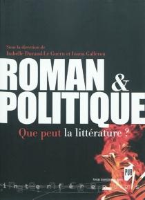 Roman et politique : que peut la littérature ? -