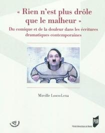 Rien n'est plus drôle que le malheur : du comique et de la douleur dans les écritures dramatiques contemporaines - MireilleLosco-Lena