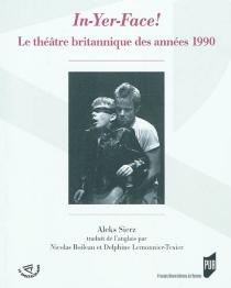 In-yer-face ! : le théâtre britannique des années 1990 - AleksSierz