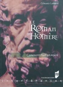 Le roman d'Homère : comment naît un poète - GérardLambin