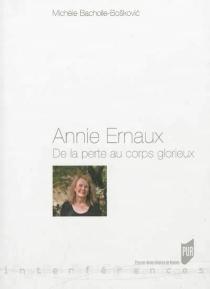 Annie Ernaux : de la perte au corps glorieux - MichèleBacholle