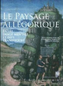 Le paysage allégorique : entre image mentale et pays transfiguré -