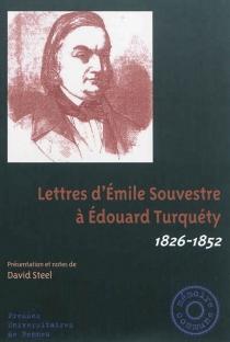 Lettres d'Emile Souvestre à Edouard Turquéty : 1826-1852 - ÉmileSouvestre