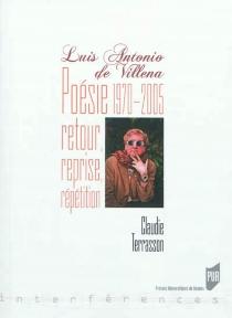 Luis Antonio de Villena : poésie, 1970-2005 : retour, reprise, répétition - ClaudieTerrasson
