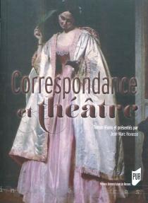 Correspondance et théâtre : actes du colloque de Brest, 31 mars-1er avril 2011 -