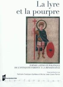 La lyre et la pourpre : poésie latine et politique de l'Antiquité tardive à la Renaissance -