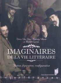 Imaginaires de la vie littéraire : fiction, figuration, configuration -