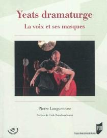 Yeats dramaturge : la voix et ses masques - PierreLonguenesse