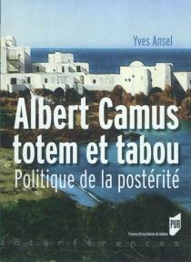 Albert Camus, totem et tabou : politique de la postérité - YvesAnsel
