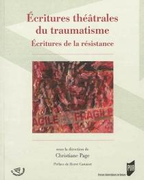 Ecritures théâtrales du traumatisme : esthétiques de la résistance -
