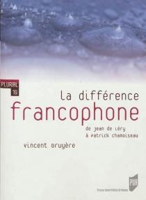La différence francophone : de Jean de Léry à Patrick Chamoiseau - VincentBruyère