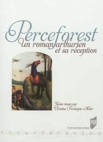 Perceforest : un roman arthurien et sa réception -
