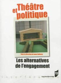 Théâtre et politique : les alternatives de l'engagement -