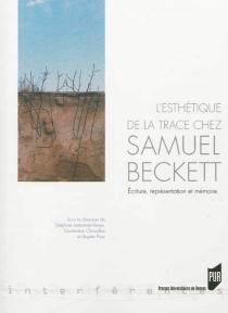 L'esthétique de la trace chez Samuel Beckett : écriture, représentation et mémoire -
