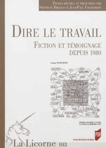 Dire le travail : fiction et témoignage depuis 1980 -