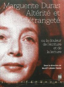 Marguerite Duras : altérité et étrangeté ou la douleur de l'écriture et de la lecture -