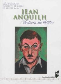 Jean Anouilh : artisan du théâtre -