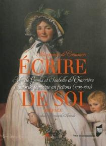 Ecrire de soi : Mme de Genlis et Isabelle de Charrière au miroir de la fiction - Marguerite deCoüasnon