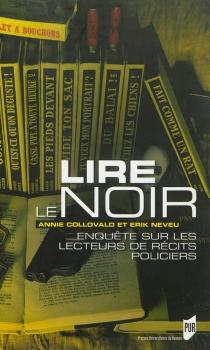 Lire le noir : enquête sur les lecteurs de récits policiers - AnnieCollovald