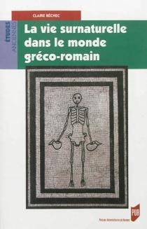 La vie surnaturelle dans le monde gréco-romain - ClaireBéchec