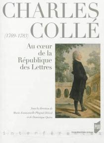Charles Collé (1709-1783) : au coeur de la république des lettres -