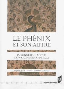 Le phénix et son autre : poétique d'un mythe des origines au XVIe siècle -
